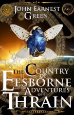 The Country of Eesborne and the Adventures of Thrain by JohnEarnestGreen