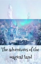 THE ADVENTURES OF THE MAGICAL LAND #Wattys2017 by Bloombury