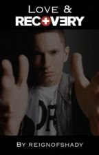 Love & Recovery [EMINEM FANFIC] by reignofshady