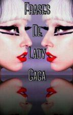 Frases De Lady Gaga #Wattys2015 by SatelyGermanotta