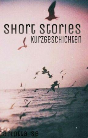 Short Stories  by DasUnendlicheMeer