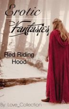 Erotic Fantasies- Little Red Riding Hood One shot by tiny_lov3