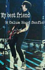 My best friend (A Calum Hood Fanfiction) by LetsKissBarcelona