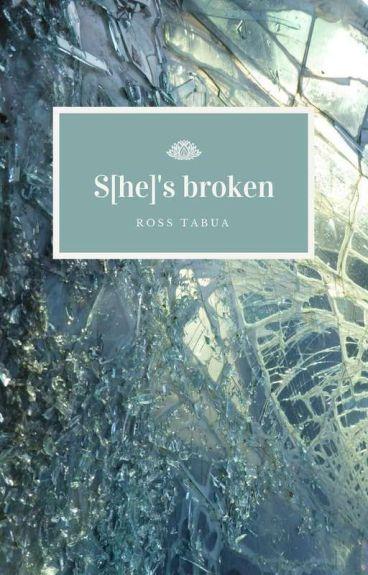 S[he]'s broken
