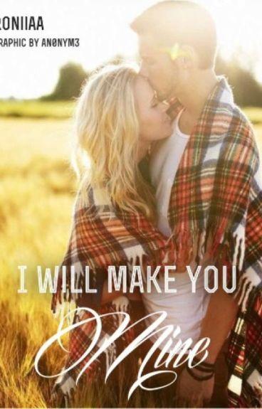 I will make you mine (#Wattys2016)