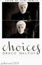 Choices ~ Draco Malfoy by sakuraa2209