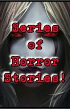 Series Of Horror Stories!! by AnonymousFilter