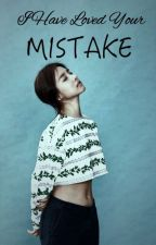 [LYMFM: BOOK 2] I have Loved Your Mistake [SLOW UPDATE] by LittleMissHeiress