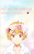 Free! Iwatobi Swim Club ( Various x Reader ! ) by crossxclx
