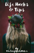 Life Hacks and Tips for Girls☯☯ by FantasyWishMaker