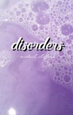 disorders || m.c (CANCELLED FOR NOW) by fairygxts