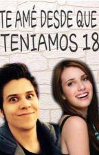 Te ame desde que teniamos 18 by Novelas_Elrubius_YTu