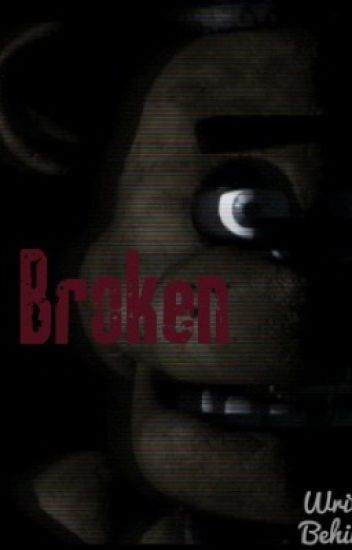 Broken (Sequel to Blood on the Wall: A Five Night's at Freddy's FanFiction)