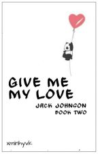 give me my love//j.j (book two) by xminhyvk