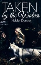 Taken by the Wolves by HiddenDancer