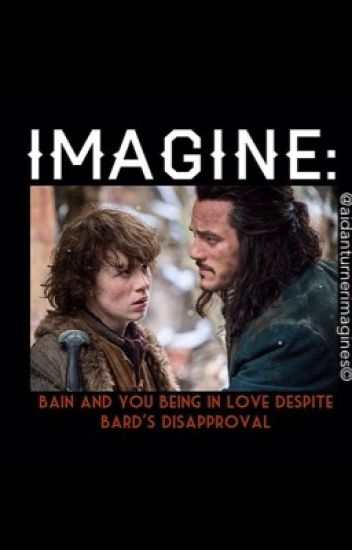 IMAGINE: Bain and you being in love despite Bard's disapproval