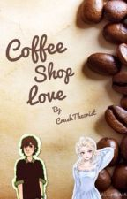 Coffee Shop Love ~Hiccelsa by CrushTheorist