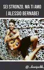 Sei stronzo, ma ti amo |Alessio Bernabei by _dearjackk_