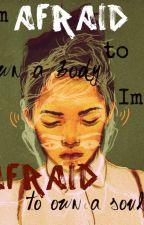 Im afraid to own a body, Im afraid to own a soul by madangel11084