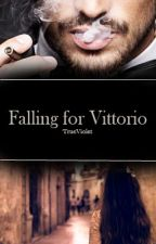 Falling for Vittorio [On Hold]  by TrueViolet