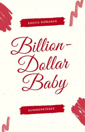 Billion-Dollar Baby (Mature) (SLOW UPDATES DUE TO WRITER'S BLOCK) by SummerKisses