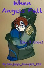When Angels Fall (Jay X Cole) by Ninjago_Fanboy_223