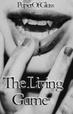 The Living Game by PaperOfGlass