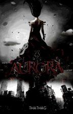 Aurora [ Hiatus ] by ThaThaG