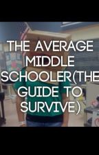 The average middle schooler(The guide to survive in middle school) by paige_elizabeth143