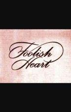 Foolish Heart by Mrs_BellaSwanCullen