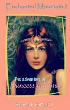 ENCHANTED MOUNTAIN [Book 2]: The Adventure of Princess Addyson by Pinkaholix
