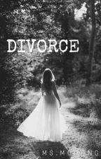DIVORCE? [Finished] [MAJOR EDITING] by moonngg