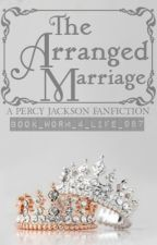 The Arranged Marriage (Percy Jackson Fanfiction) by Book_worm_4_life_987