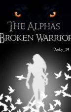 The Alphas Broken Warrior by Dorky_29