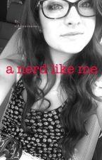 A Nerd Like Me by o2ldancemoms