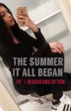 The Summer It All Began (A Blake Gray story) by madisonkayton