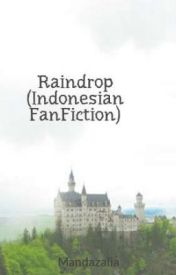 Raindrop (Indonesian FanFiction) by Mandazalia