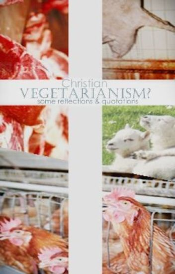 Christian Vegetarianism? -  some reflections and quotations