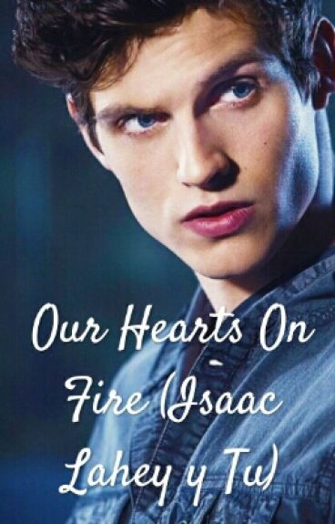 Our Hearts On Fire (Isaac Lahey y Tu)