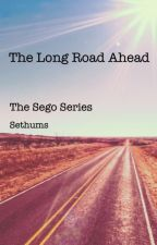 The Sego's Long Road Ahead by Sethums