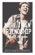 More Than Friendship [ Niall Horan ] -COMPLETED- Editing by _DestinySummers_