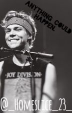 Anything Could Happen|5SOS Ashton Irwin by _Homeslice_23_