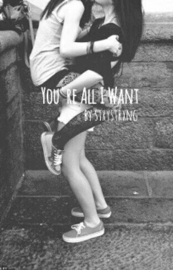 You're all i want (GirlxGirl)