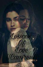 Lessons Of Love||Camren|| by dvddydinah