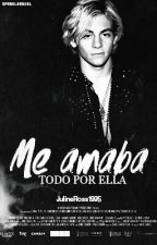 Me amaba (Ross Lynch y tú) [Editando] by SparklesLin