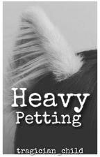 (ON HOLD) Heavy Petting  by tragician_child