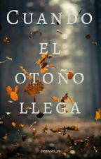 Cuando El Otoño Llega by dreams_19