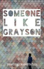 Someone Like Grayson by readingcauseitsfun