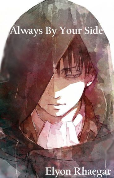 Always By Your Side | Levi x Reader