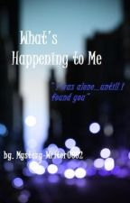 What's Happening to Me (boy x boy) by Mystery-Writer0602